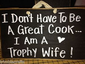 I-Don-039-t-have-to-be-great-cook-I-039-m-a-Trophy-wife-sign-wood-gag-gift-wedding-quote