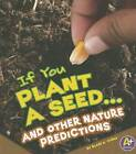 If You Plant a Seed... and Other Nature Predictions by Blake A Hoena (Hardback, 2012)