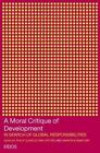 A Moral Critique of Development: In Search of Global Responsibilities by Taylor & Francis Ltd (Paperback, 2003)