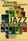 Icons Among Us: Jazz in the Present Tense [DVD] by Various Artists (DVD, Apr-2010, Indiepix)