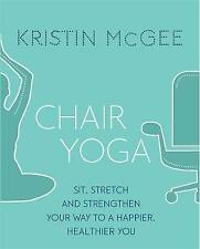 Chair Yoga: Sit, Stretch, and Strengthen Your Way to a Happier, Healthier You...