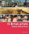 13 British Artists Children Should Know by Alison Baverstock (Hardback, 2011)
