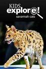 Savannah Cats - Kids Explore: Animal Books Nonfiction - Books Ages 5-6 by Kids Explore! (Paperback / softback, 2014)