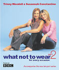 What Not to Wear: For Every Occasion: Pt.2 by Trinny Woodall, Susannah Constantine (Hardback, 2003)
