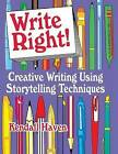 Write Right: Creative Writing Using Storytelling Techniques by Kendall Haven (Paperback, 1999)