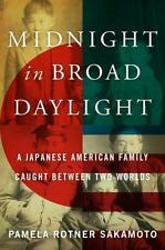 Midnight in Broad Daylight : A Japanese American Family Caught Between Two Worlds by Pamela Rotner Sakamoto (2016, Hardcover)