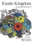 Exotic Kingdom: An Inspiring Coloring Book by Marty Woods (Paperback, 2016)