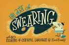The Art of Swearing: Over 40 Fine Examples of Foul Language by Lord Dunsby (Hardback, 2014)