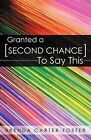 Granted A Second Chance To Say This by Brenda Carter-Foster (Paperback, 2011)