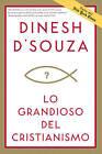 Lo Grandioso del Cristianismo by Dinesh D Souza (Paperback / softback, 2009)
