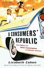 A Consumers' Republic: The Politics of Mass Consumption in Postwar America by Lizabeth Cohen (Paperback, 2003)