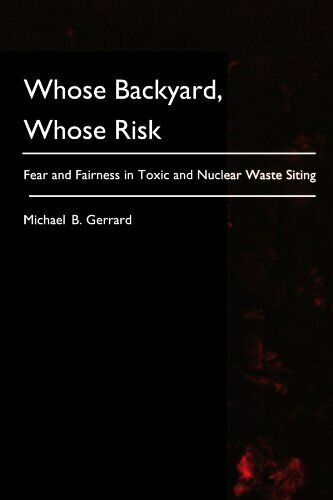 Whose Backyard  Whose Risk  Fear and Fairness in Toxic and Nuclear Wa