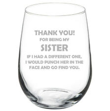 Sister Thank You For Being My Funny Stemmed / Stemless Wine Glass