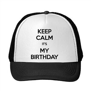 Details About Keep Calm ItS My Birthday Funny Adjustable Trucker Hat Cap