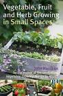 Vegetable, Fruit and Herb Growing in Small Spaces by John Harrison (Paperback, 2010)