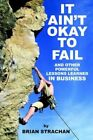 It Ain't Okay to Fail 9781425906931 by Brian Strachan Hardcover