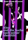 Alex und die Suche nach seiner Identität von Marie-Jeanne Reichling (2014, Taschenbuch)