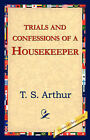 Trials and Confessions of a Housekeeper by T S Arthur (Hardback, 2006)