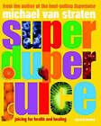 Super Duper Juice: Juicing for Health and Healing by Michael Van Straten (Paperback, 2007)