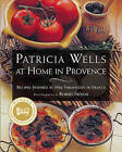 At Home in Provence: Recipes Inspired by Her Farmhouse in France by Patricia Wells (Paperback, 1999)