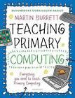 Teaching Primary Computing: Everything a Non-Specialist Needs to Teach Primary Computing by Martin Burrett (Paperback, 2016)