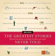 The Greatest Stories Never Told: The Greatest Stories Never Told : 100 Tales from History to Astonish, Bewilder, and Stupefy by Rick Beyer and Richard Beyer (2003, Hardcover)