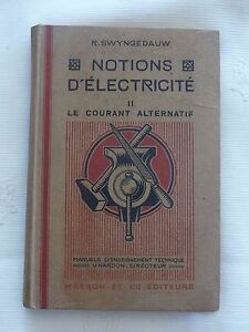 Notions-d-039-Electricite-Le-courant-alternatif-R-SWYNGEDAUW-edit-Masson-1938