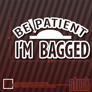 Be Patient I/'m Lowered Vinyl Decal Sticker Stance Air Ride Bagged Low Rider