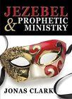 Jezebel and Prophetic Ministry by Jonas Clark 9781886885301 Paperback 2008