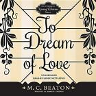 To Dream of Love by M C Beaton (CD-Audio, 2015)