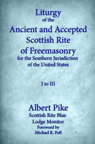 Liturgy of the Ancient and Accepted Scottish Rite of Freemasonry for the Sout...