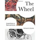 The Wheel: Inventions and Reinventions by Richard Bulliet (Hardback, 2016)