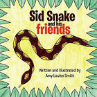 Sid Snake and His Friends by Amy Smith (Paperback / softback, 2010)