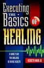 Executing the Basics of Healing: A Game Plan for Walking in Divine Health by Kenneth E Hagin (Paperback / softback, 2003)