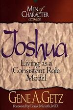 Men of Character - Joshua : Living As a Consistent Role Model by Gene A. Getz...