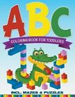 ABC Coloring Book for Toddlers Incl. Mazes & Puzzles by Speedy Publishing LLC (Paperback / softback, 2015)