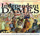Independent Dames: What You Never Knew about the Women and Girls of the American Revolution by Laurie Halse Anderson (Hardback, 2008)
