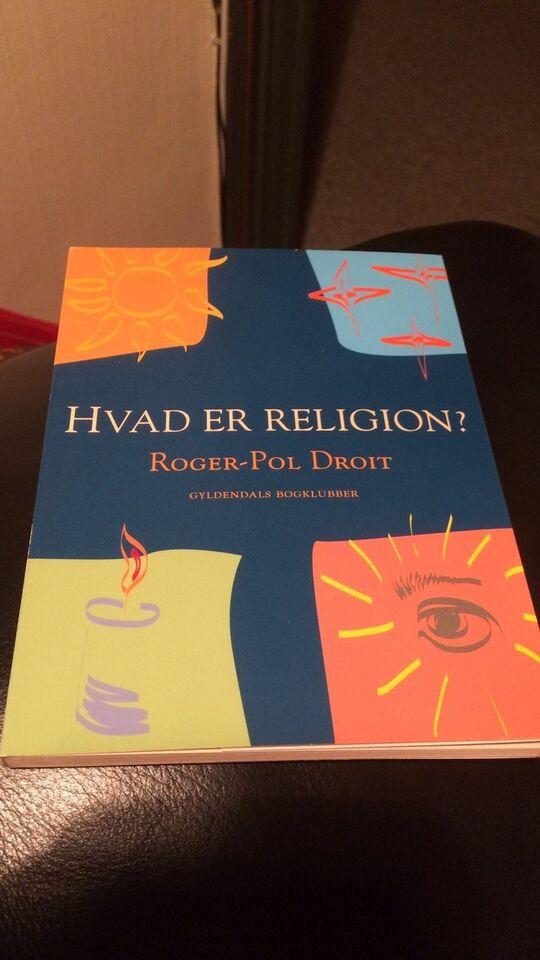 Hvad er religion?, Roger-Pol Droit, emne: religion