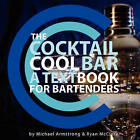 The Cocktail Cool Bar: A Textbook for Bartenders by Michael W Armstrong, Ryan J McClure (Paperback / softback, 2008)