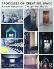 Processes of Creating Space: An Architectural Design Workbook by Georg Rafailidis, Stephanie Davidson (Paperback, 2016)