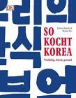 So kocht Korea von Jordan Bourke und Rejina Pyo (2016, Gebundene Ausgabe)