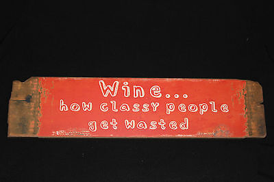 "SHABBY CHIC WOOD SIGN , ""WINE...HOW CLASSY PEOPLE GET WASTED"""