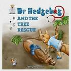 Dr Hedgehog and The Tree Rescue Jerry Mushin 1782260374