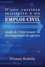 D'une Carriere Militaire a un Emploi Civil : Guide de l'Intervenant en...