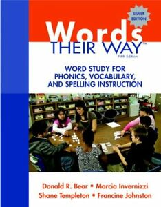 Words Their Way: Word Study for Phonics Vocabulary and Spelling by Donald R Bear
