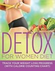 Detox for Women Diet: Track Your Weight Loss Progress (with Calorie Counting Chart) by Speedy Publishing LLC (Paperback / softback, 2015)