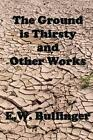 The Ground Is Thirsty and Other Works by Dr Ew Bullinger (Paperback / softback, 2013)