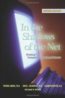 In The Shadows Of The Net: Breaking Free Of Compulsive Online Sexual Behavior By