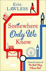 Somewhere Only We Know by Erin Lawless (Paperback, 2015)