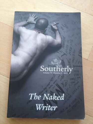 1 of 1 - THE NAKED WRITER, SOUTHERLY. VOLUME 73, NUMBER 3. ISBN 9781921556692